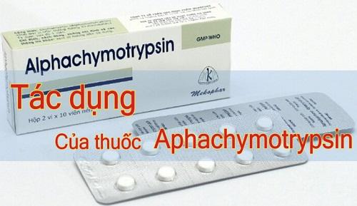 Tác dụng của thuốc Alphachymotrypsin là gì?